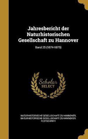 Bog, hardback Jahresbericht Der Naturhistorischen Gesellschaft Zu Hannover; Band 25 (1874-1875)