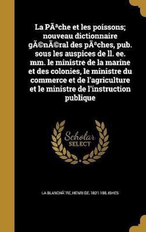 Bog, hardback La  Pa Che Et Les Poissons; Nouveau Dictionnaire General Des Pa Ches, Pub. Sous Les Auspices de LL. Ee. MM. Le Ministre de La Marine Et Des Colonies,
