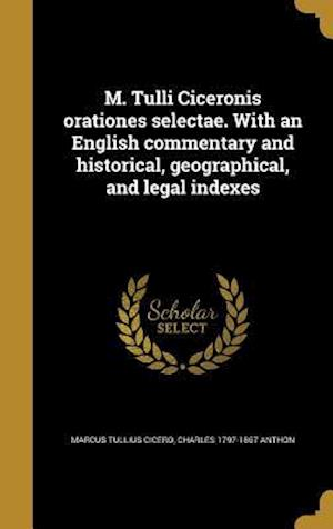 Bog, hardback M. Tulli Ciceronis Orationes Selectae. with an English Commentary and Historical, Geographical, and Legal Indexes af Marcus Tullius Cicero, Charles 1797-1867 Anthon
