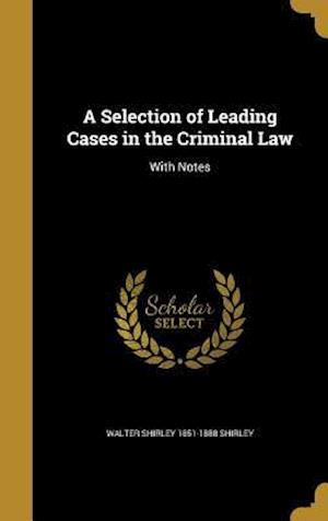 A Selection of Leading Cases in the Criminal Law af Walter Shirley 1851-1888 Shirley