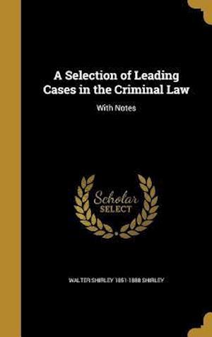 Bog, hardback A Selection of Leading Cases in the Criminal Law af Walter Shirley 1851-1888 Shirley