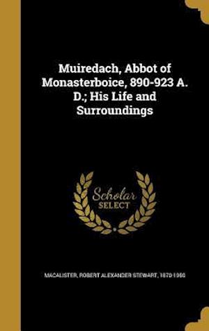 Bog, hardback Muiredach, Abbot of Monasterboice, 890-923 A. D.; His Life and Surroundings