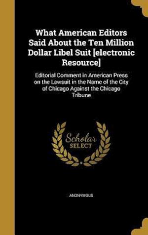 Bog, hardback What American Editors Said about the Ten Million Dollar Libel Suit [Electronic Resource]