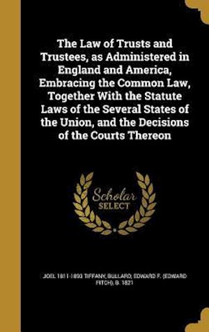 The Law of Trusts and Trustees, as Administered in England and America, Embracing the Common Law, Together with the Statute Laws of the Several States af Joel 1811-1893 Tiffany