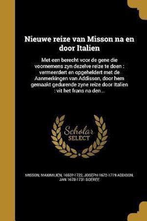 Bog, paperback Nieuwe Reize Van Misson Na En Door Italien af Joseph 1672-1719 Addison, Jan 1670-1731 Goeree