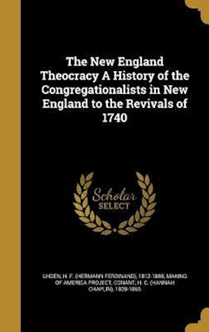 Bog, hardback The New England Theocracy a History of the Congregationalists in New England to the Revivals of 1740