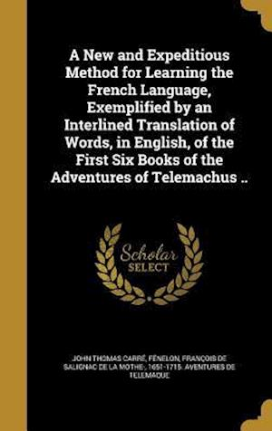 Bog, hardback A   New and Expeditious Method for Learning the French Language, Exemplified by an Interlined Translation of Words, in English, of the First Six Books af John Thomas Carre