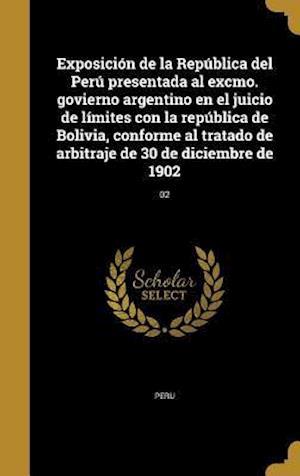 Bog, hardback Exposicion de La Republica del Peru Presentada Al Excmo. Govierno Argentino En El Juicio de Limites Con La Republica de Bolivia, Conforme Al Tratado d