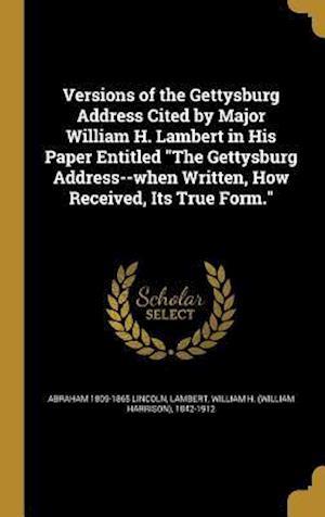 Bog, hardback Versions of the Gettysburg Address Cited by Major William H. Lambert in His Paper Entitled the Gettysburg Address--When Written, How Received, Its Tru af Abraham 1809-1865 Lincoln
