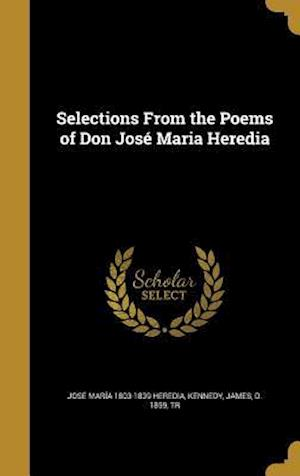 Selections from the Poems of Don Jose Maria Heredia af Jose Maria 1803-1839 Heredia