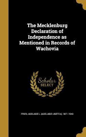 Bog, hardback The Mecklenburg Declaration of Independence as Mentioned in Records of Wachovia