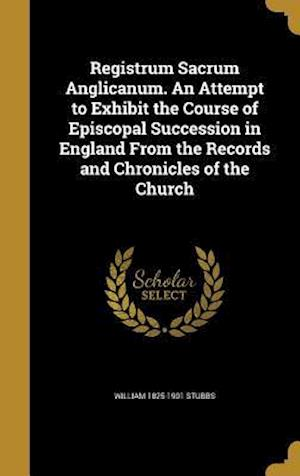 Bog, hardback Registrum Sacrum Anglicanum. an Attempt to Exhibit the Course of Episcopal Succession in England from the Records and Chronicles of the Church af William 1825-1901 Stubbs