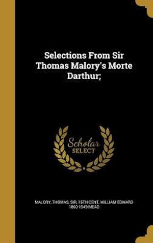 Selections from Sir Thomas Malory's Morte Darthur; af William Edward 1860-1949 Mead
