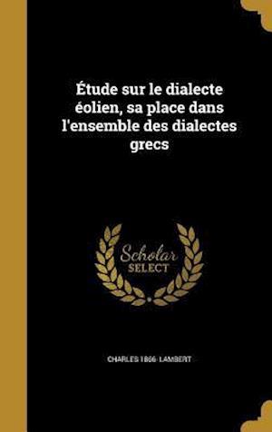 Bog, hardback Etude Sur Le Dialecte Eolien, Sa Place Dans L'Ensemble Des Dialectes Grecs af Charles 1866- Lambert