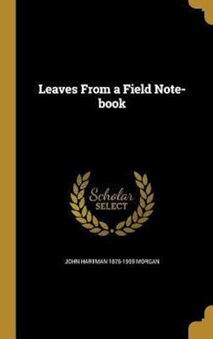 Bog, hardback Leaves from a Field Note-Book af John Hartman 1876-1955 Morgan