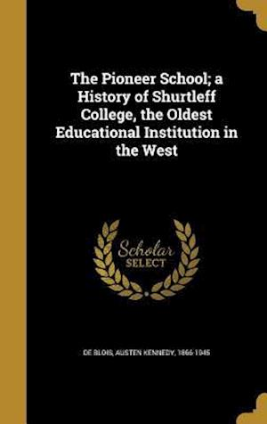 Bog, hardback The Pioneer School; A History of Shurtleff College, the Oldest Educational Institution in the West
