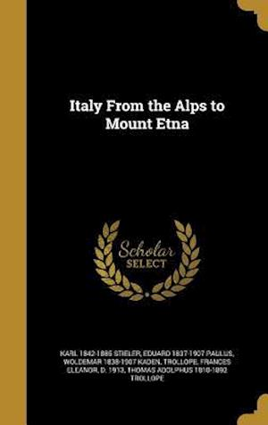 Italy from the Alps to Mount Etna af Karl 1842-1885 Stieler, Woldemar 1838-1907 Kaden, Eduard 1837-1907 Paulus