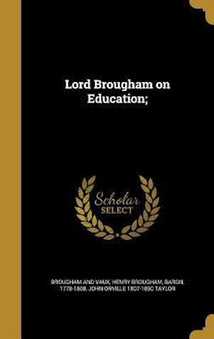 Lord Brougham on Education; af John Orville 1807-1890 Taylor
