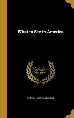 Bog, hardback What to See in America af Clifton 1865-1940 Johnson