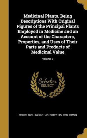 Medicinal Plants. Being Descriptions with Original Figures of the Principal Plants Employed in Medicine and an Account of the Characters, Properties, af Henry 1843-1896 Trimen, Robert 1821-1893 Bentley