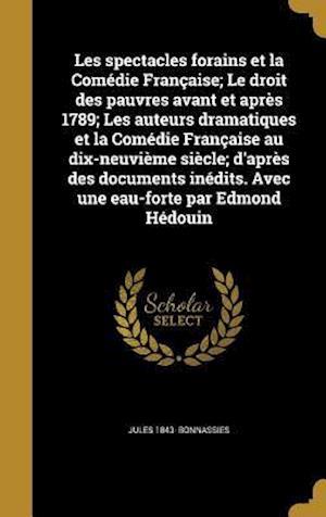 Les Spectacles Forains Et La Comedie Francaise; Le Droit Des Pauvres Avant Et Apres 1789; Les Auteurs Dramatiques Et La Comedie Francaise Au Dix-Neuvi af Jules 1843- Bonnassies