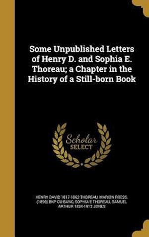 Bog, hardback Some Unpublished Letters of Henry D. and Sophia E. Thoreau; A Chapter in the History of a Still-Born Book af Henry David 1817-1862 Thoreau, Sophia E. Thoreau