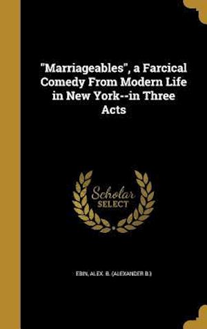 Bog, hardback Marriageables, a Farcical Comedy from Modern Life in New York--In Three Acts