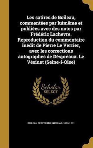 Bog, hardback Les Satires de Boileau, Commentees Par Luimeme Et Publiees Avec Des Notes Par Frederic Lachevre. Reproduction Du Commentaire Inedit de Pierre Le Verri