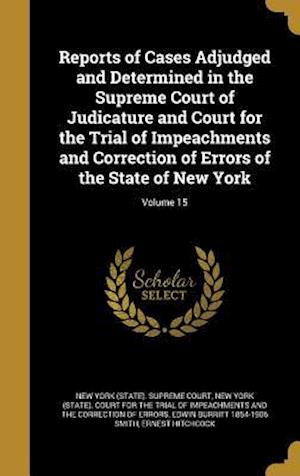 Bog, hardback Reports of Cases Adjudged and Determined in the Supreme Court of Judicature and Court for the Trial of Impeachments and Correction of Errors of the St af Edwin Burritt 1854-1906 Smith