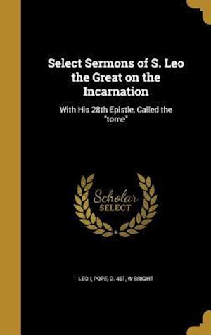 Bog, hardback Select Sermons of S. Leo the Great on the Incarnation af W. Bright