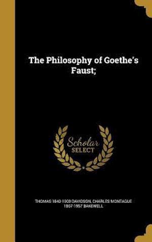 Bog, hardback The Philosophy of Goethe's Faust; af Charles Montague 1867-1957 Bakewell, Thomas 1840-1900 Davidson
