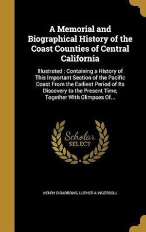 Bog, hardback A   Memorial and Biographical History of the Coast Counties of Central California af Henry D. Barrows, Luther a. Ingersoll