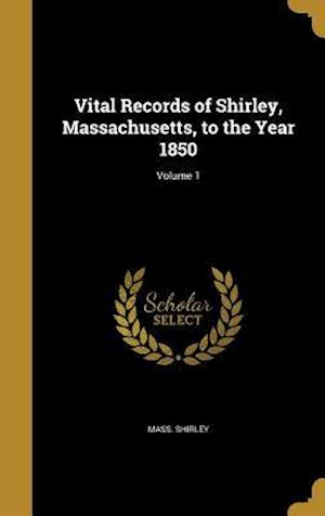 Vital Records of Shirley, Massachusetts, to the Year 1850; Volume 1 af Mass Shirley