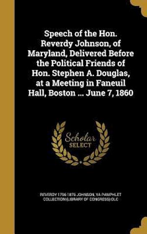 Bog, hardback Speech of the Hon. Reverdy Johnson, of Maryland, Delivered Before the Political Friends of Hon. Stephen A. Douglas, at a Meeting in Faneuil Hall, Bost af Reverdy 1796-1876 Johnson