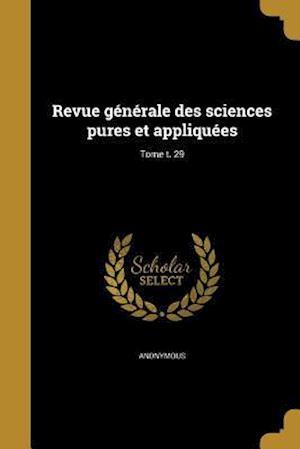 Bog, paperback Revue Generale Des Sciences Pures Et Appliquees; Tome T. 29