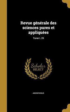 Bog, hardback Revue Generale Des Sciences Pures Et Appliquees; Tome T. 29