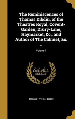 The Reminiscences of Thomas Dibdin, of the Theatres Royal, Covent-Garden, Drury-Lane, Haymarket, &C., and Author of the Cabinet, &C. ..; Volume 1 af Thomas 1771-1841 Dibdin