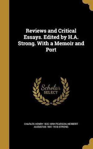 Reviews and Critical Essays. Edited by H.A. Strong. with a Memoir and Port af Charles Henry 1830-1894 Pearson, Herbert Augustus 1841-1918 Strong