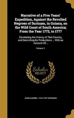 Narrative of a Five Years' Expedition, Against the Revolted Negroes of Surinam, in Guiana, on the Wild Coast of South America; From the Year 1772, to af John Gabriel 1744-1797 Stedman