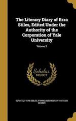 The Literary Diary of Ezra Stiles, Edited Under the Authority of the Corporation of Yale University; Volume 3 af Ezra 1727-1795 Stiles, Franklin Bowditch 1842-1920 Dexter