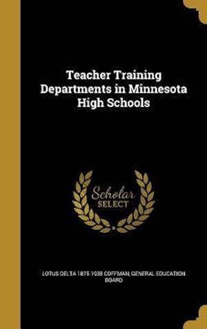 Teacher Training Departments in Minnesota High Schools af Lotus Delta 1875-1938 Coffman