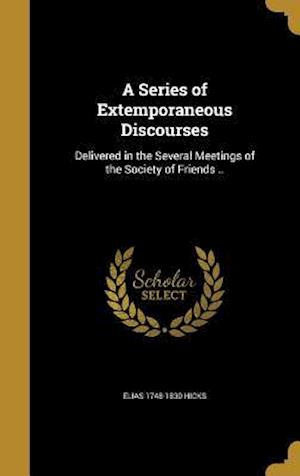 A Series of Extemporaneous Discourses af Elias 1748-1830 Hicks