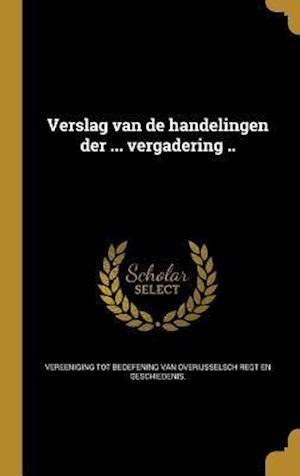 Bog, hardback Verslag Van de Handelingen Der ... Vergadering ..