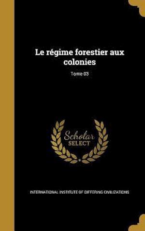 Bog, hardback Le Regime Forestier Aux Colonies; Tome 03