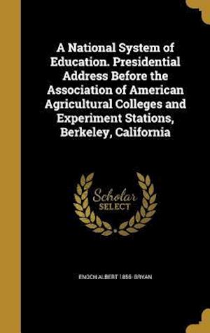 Bog, hardback A   National System of Education. Presidential Address Before the Association of American Agricultural Colleges and Experiment Stations, Berkeley, Cal af Enoch Albert 1855- Bryan