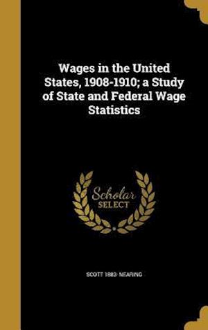 Bog, hardback Wages in the United States, 1908-1910; A Study of State and Federal Wage Statistics af Scott 1883- Nearing