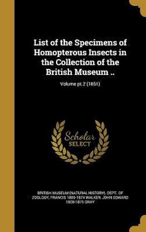Bog, hardback List of the Specimens of Homopterous Insects in the Collection of the British Museum ..; Volume PT.2 (1851) af John Edward 1800-1875 Gray, Francis 1809-1874 Walker
