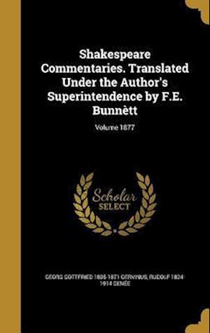 Bog, hardback Shakespeare Commentaries. Translated Under the Author's Superintendence by F.E. Bunnett; Volume 1877 af Georg Gottfried 1805-1871 Gervinus, Rudolf 1824-1914 Genee