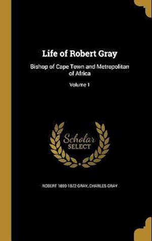 Bog, hardback Life of Robert Gray af Robert 1809-1872 Gray, Charles Gray