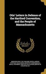 Otis' Letters in Defence of the Hartford Convention, and the People of Massachusetts af Harrison Gray 1765-1848 Otis